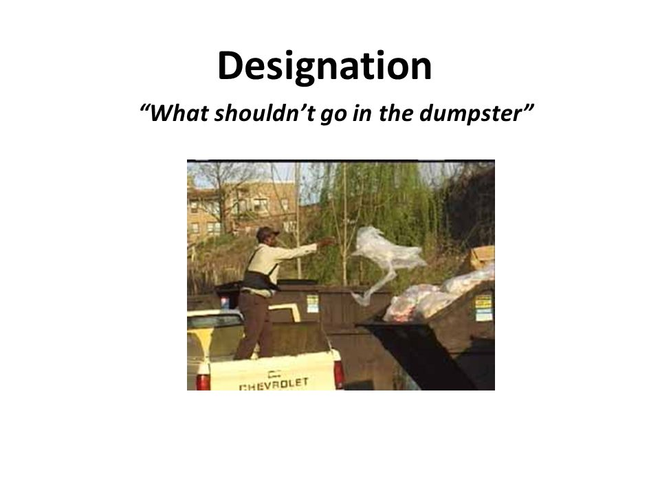 "Designation ""What shouldn't go in the dumpster"""