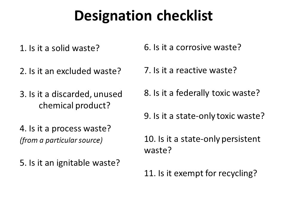 Designation checklist 1. Is it a solid waste? 2. Is it an excluded waste? 3. Is it a discarded, unused chemical product? 4. Is it a process waste? (fr