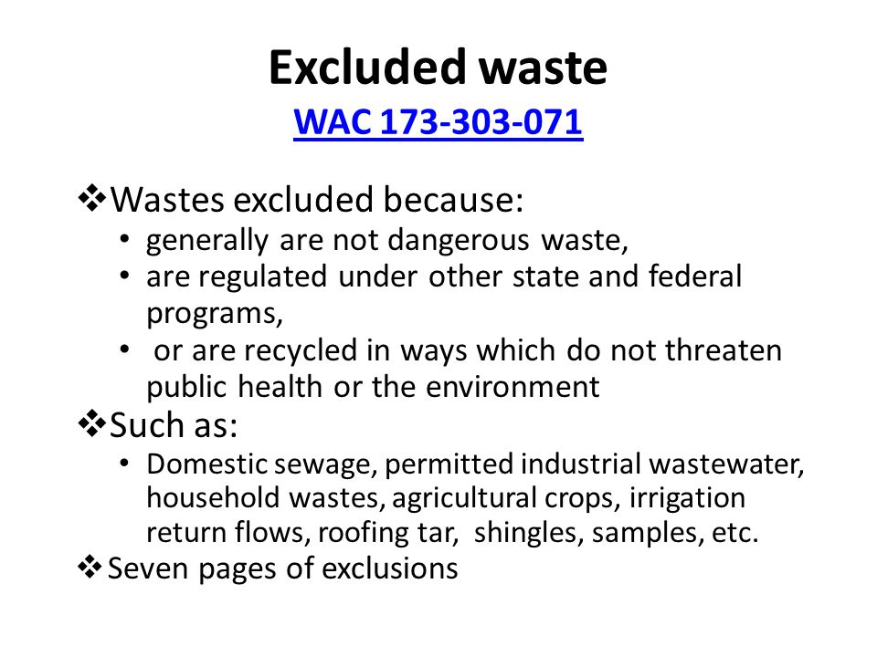 Excluded waste WAC 173-303-071 WAC 173-303-071  Wastes excluded because: generally are not dangerous waste, are regulated under other state and feder