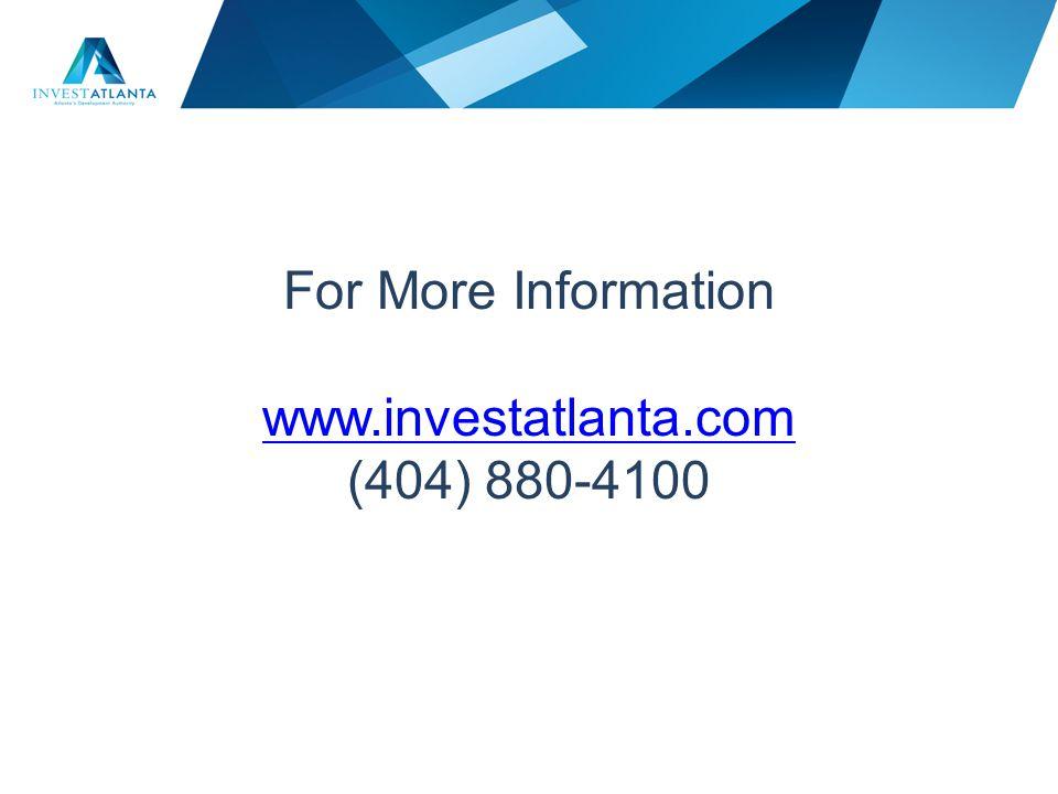 For More Information www.investatlanta.com (404) 880-4100 www.investatlanta.com