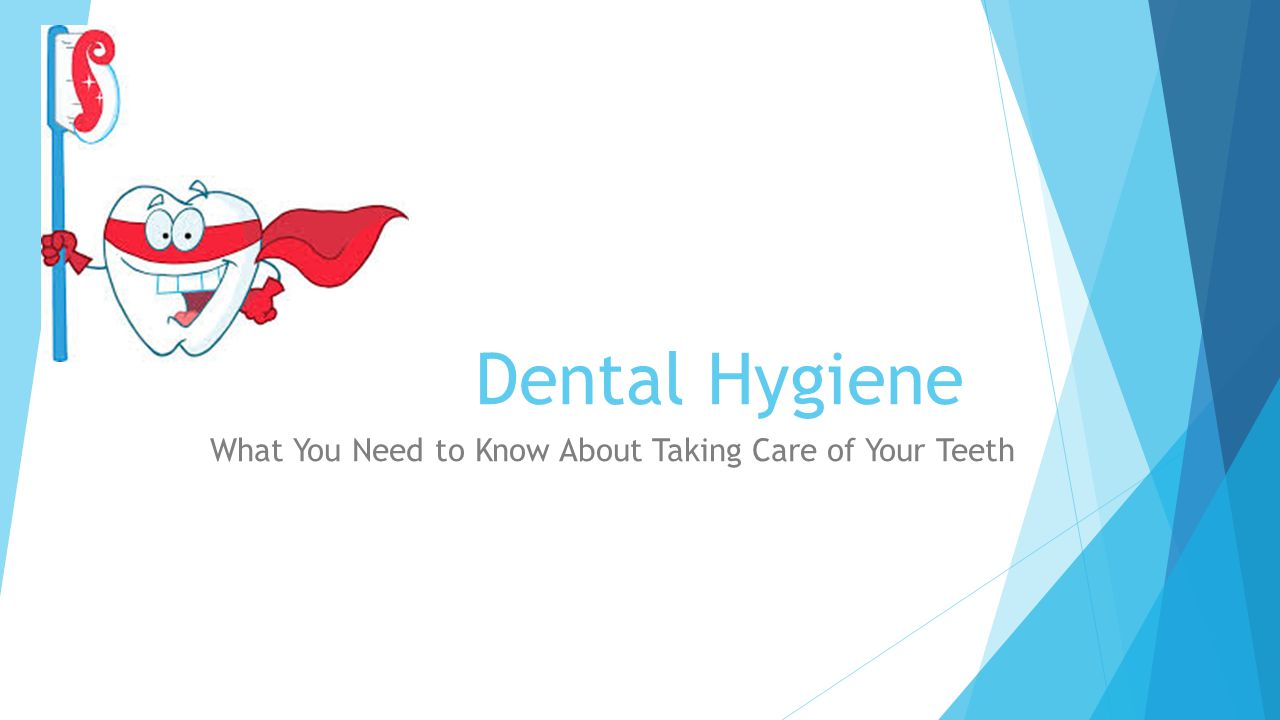 Dental Hygiene What You Need to Know About Taking Care of Your Teeth