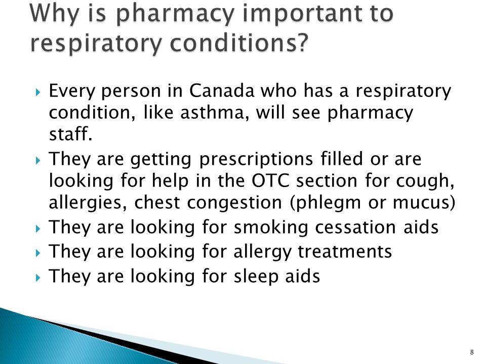 8  Every person in Canada who has a respiratory condition, like asthma, will see pharmacy staff.  They are getting prescriptions filled or are looki