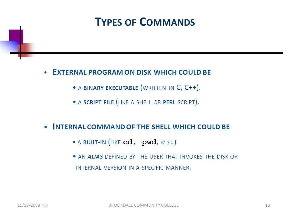 T YPES OF C OMMANDS E XTERNAL PROGRAM ON DISK WHICH COULD BE A BINARY EXECUTABLE ( WRITTEN IN C, C++).
