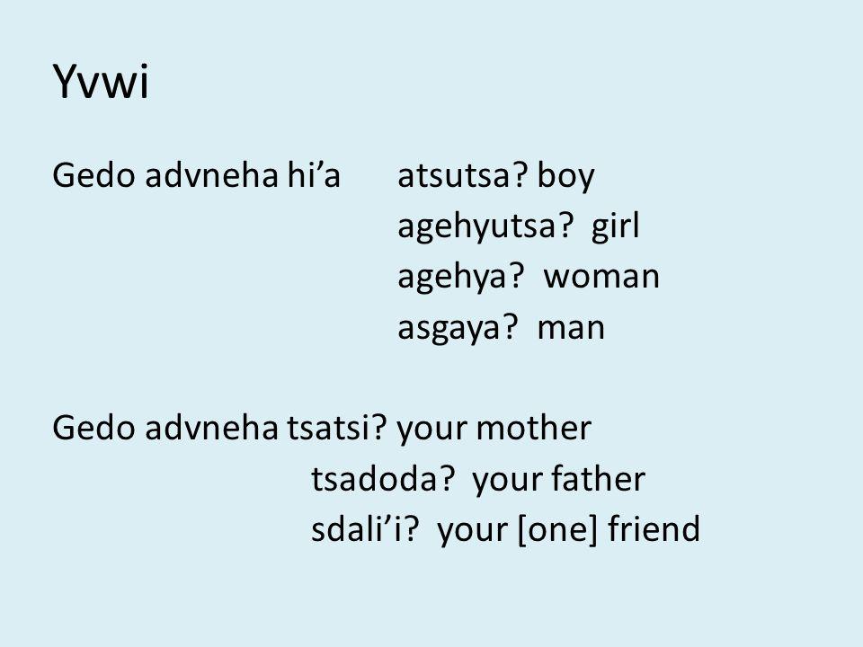 Yvwi Gedo advneha hi'aatsutsa. boy agehyutsa. girl agehya.