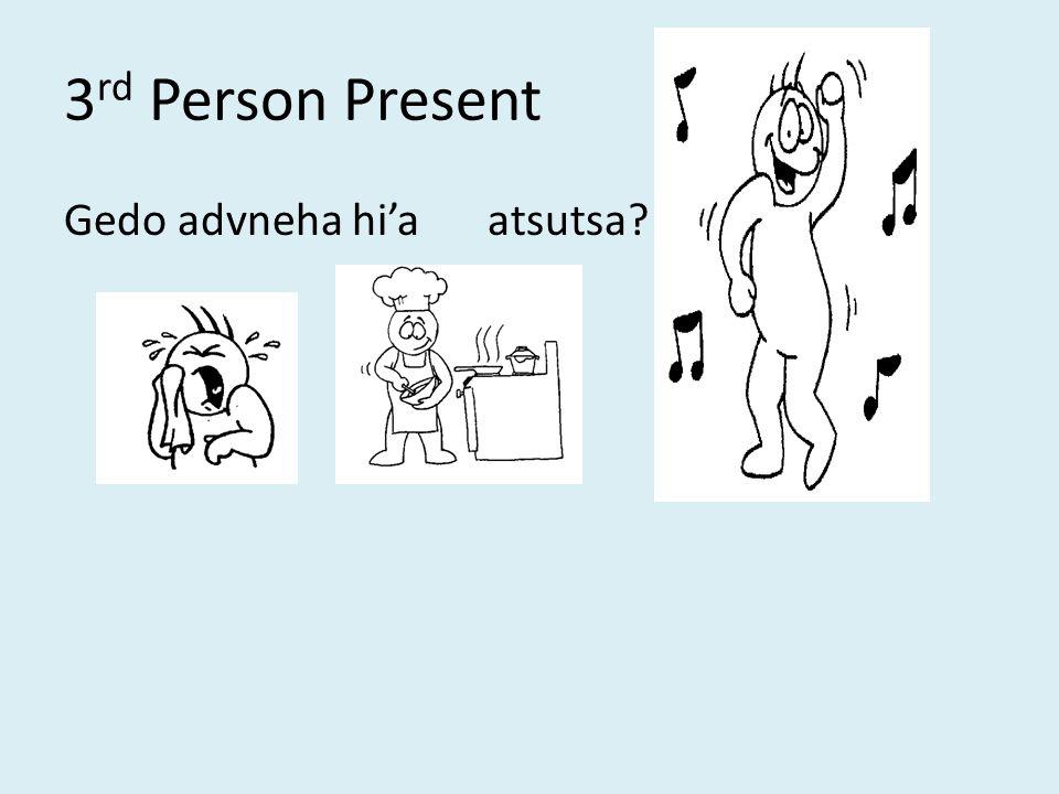 3 rd Person Present Gedo advneha hi'aatsutsa