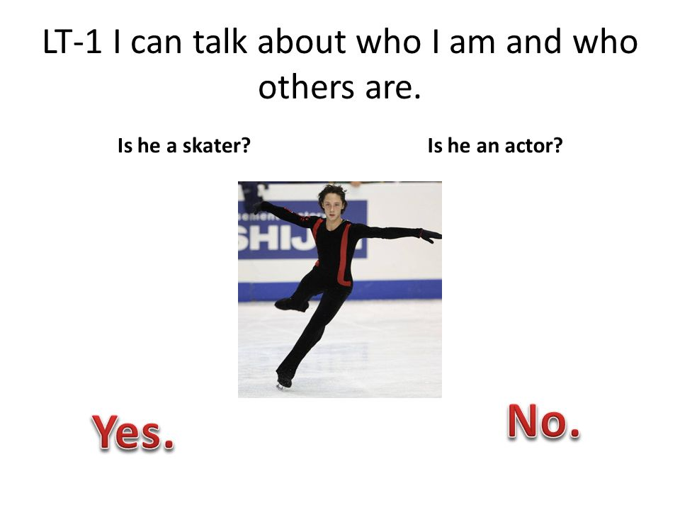LT-1 I can talk about who I am and who others are. Is he a skater?Is he an actor?
