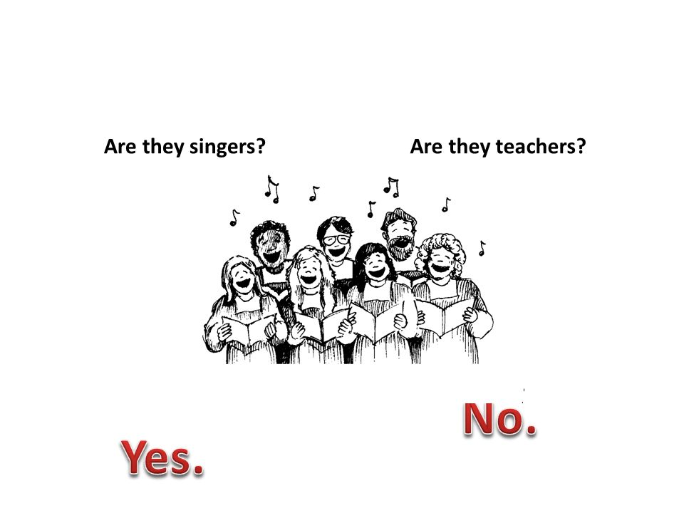 Are they singers?Are they teachers?