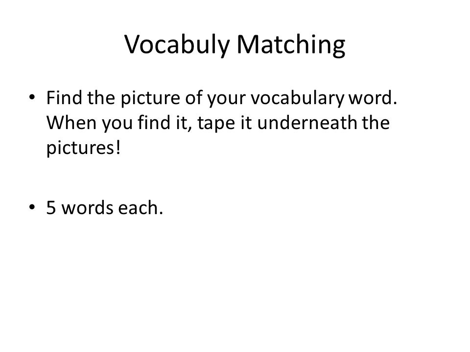 Vocabuly Matching Find the picture of your vocabulary word.