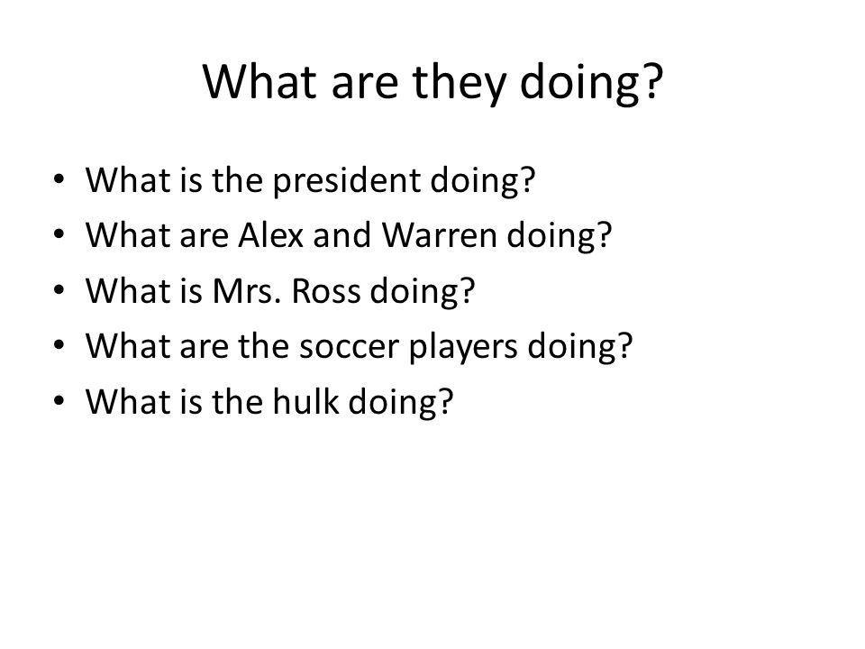 What are they doing? What is the president doing? What are Alex and Warren doing? What is Mrs. Ross doing? What are the soccer players doing? What is