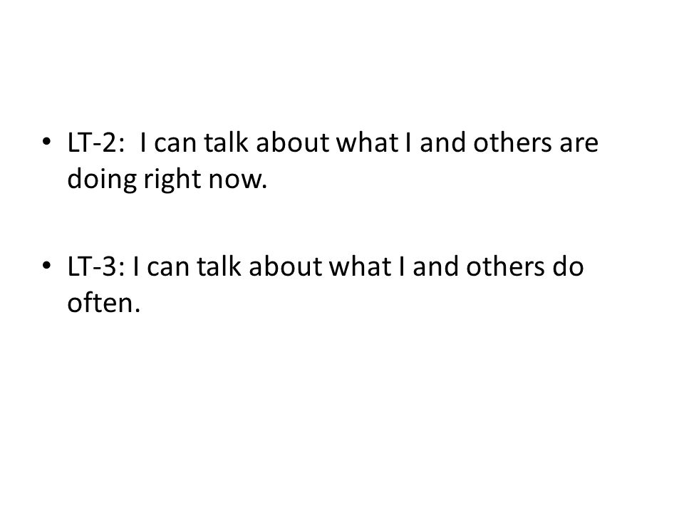 LT-2: I can talk about what I and others are doing right now.
