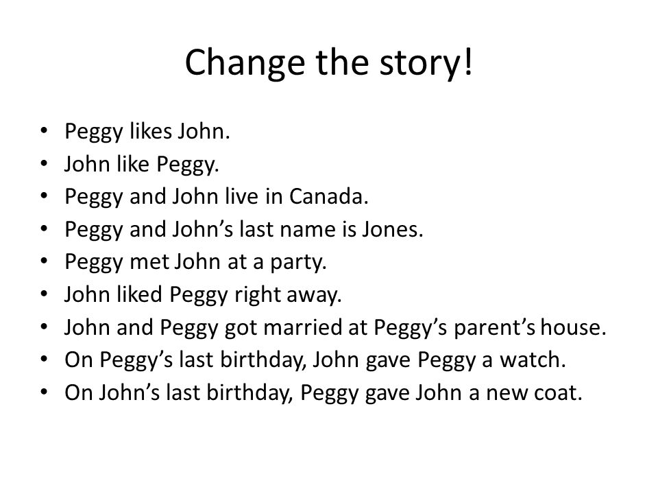 Change the story. Peggy likes John. John like Peggy.