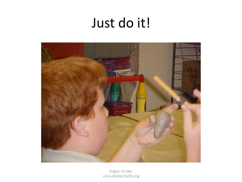Just do it! Rogier Donker www.donkerstudio.org