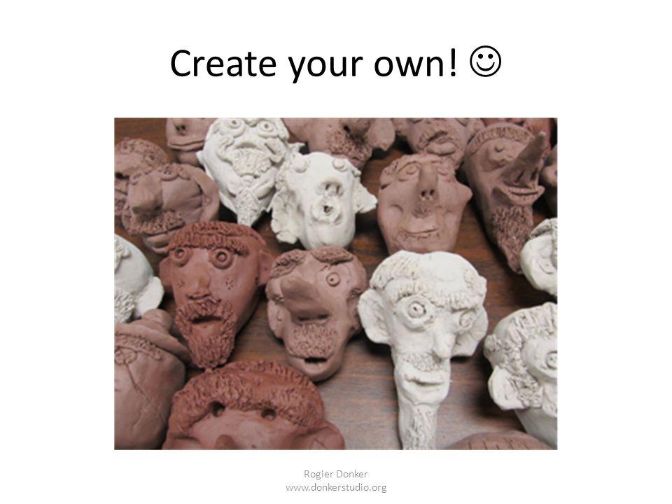 Create your own! Rogier Donker www.donkerstudio.org
