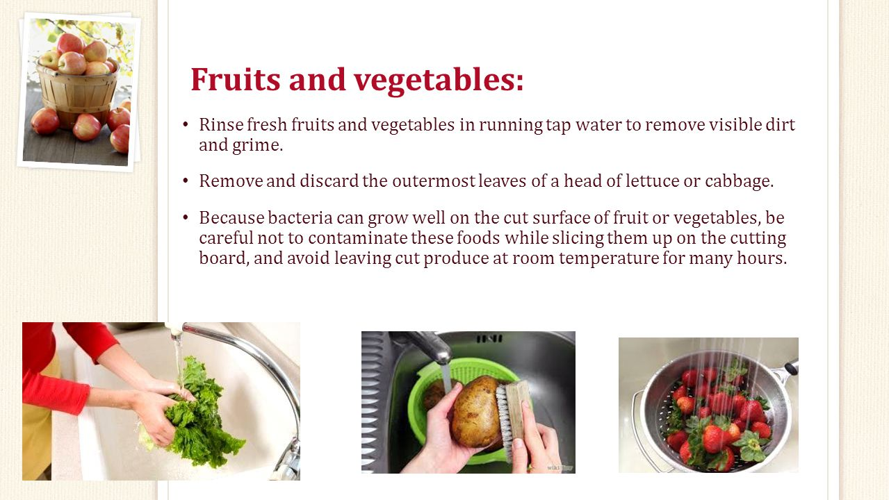Rinse fresh fruits and vegetables in running tap water to remove visible dirt and grime.