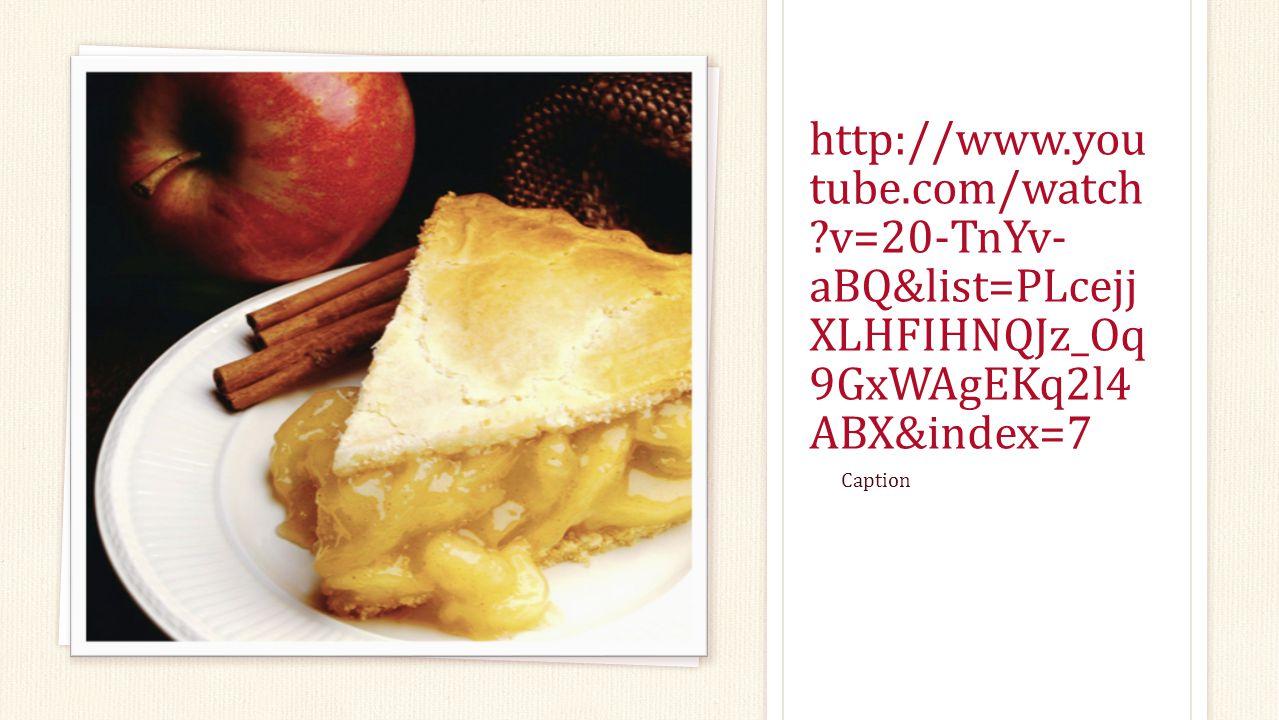 http://www.you tube.com/watch v=20-TnYv- aBQ&list=PLcejj XLHFIHNQJz_Oq 9GxWAgEKq2l4 ABX&index=7 Caption