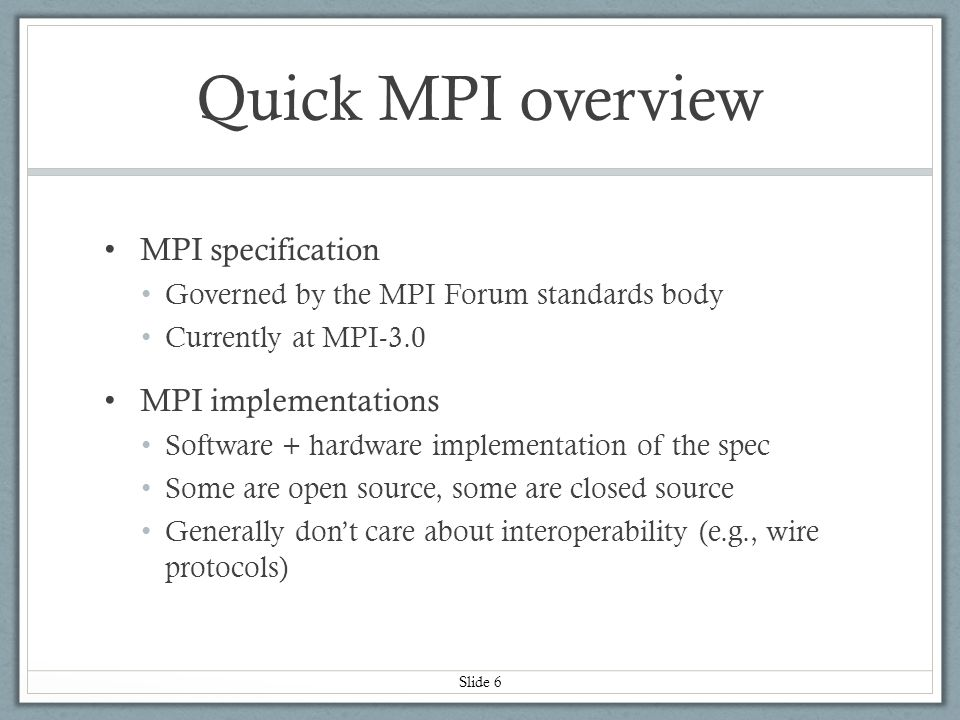 Slide 7 Community feedback represents union of: Different viewpoints Different MPI implementations Different hardware perspectives …and not all agree with each other For example… MPI is a large community