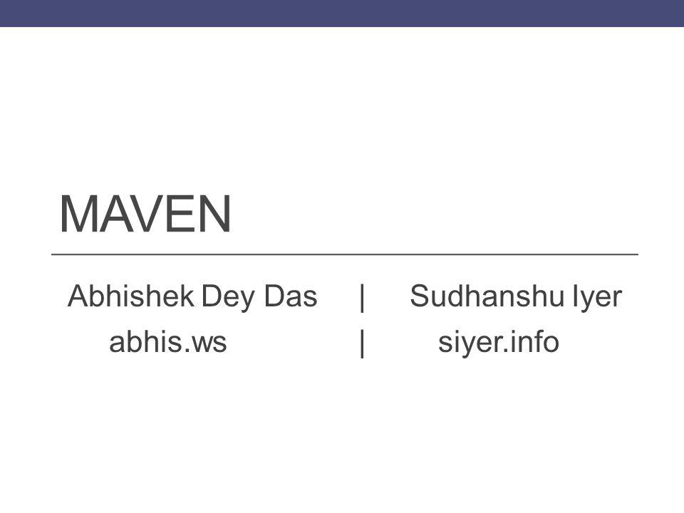 MAVEN Abhishek Dey Das |Sudhanshu Iyer abhis.ws|siyer.info