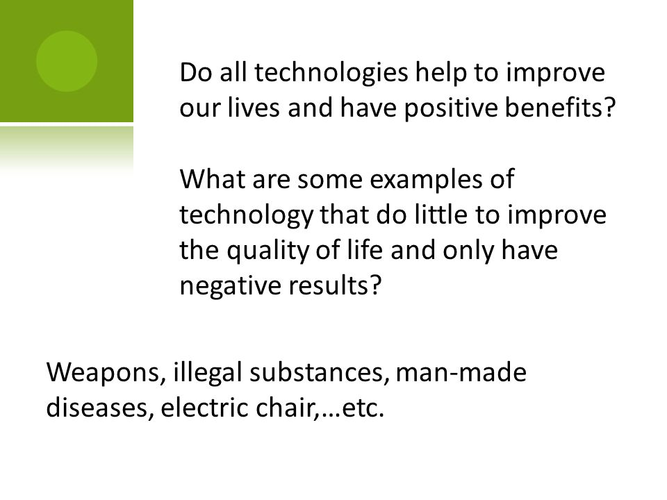 Do all technologies help to improve our lives and have positive benefits.