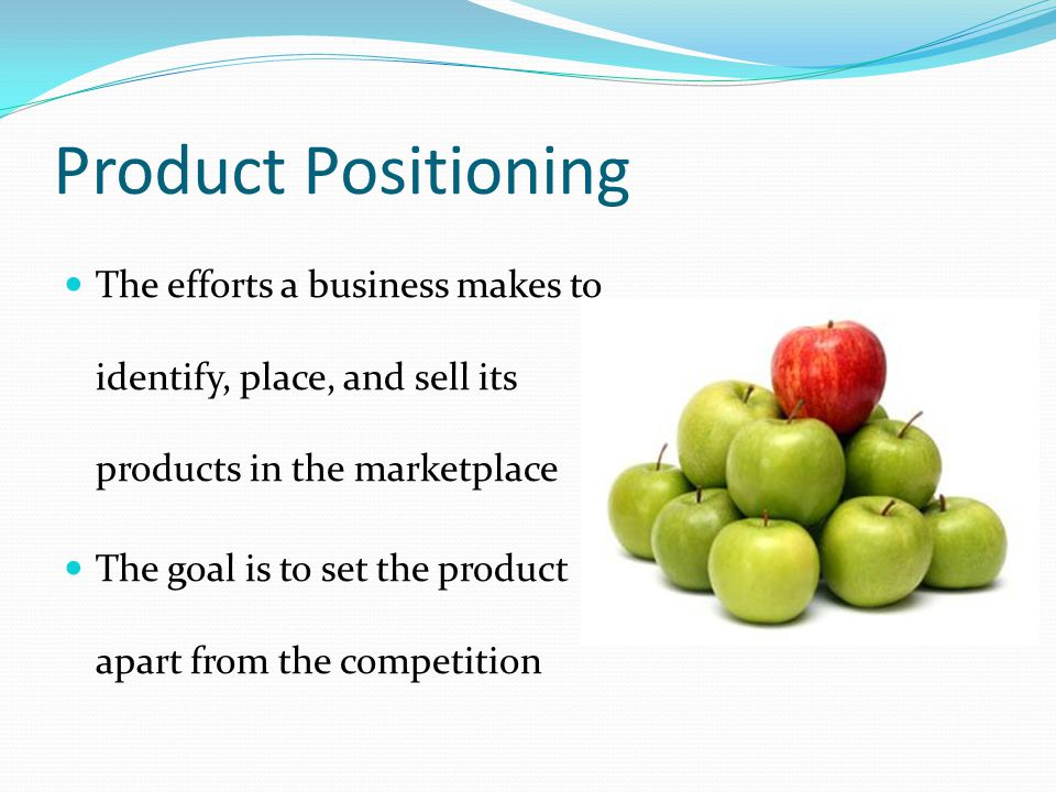 Product Positioning The efforts a business makes to identify, place, and sell its products in the marketplace The goal is to set the product apart fro