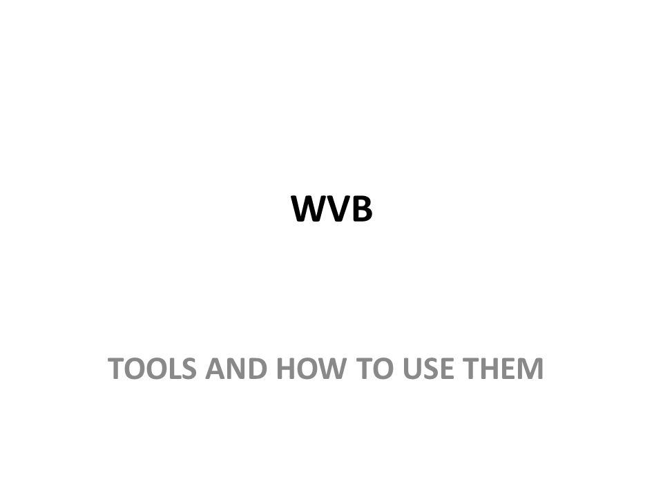 WVB TOOLS AND HOW TO USE THEM