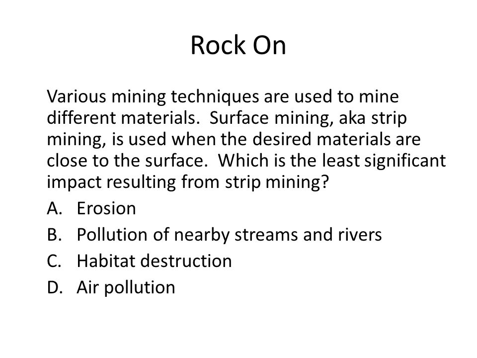Rock On Various mining techniques are used to mine different materials.