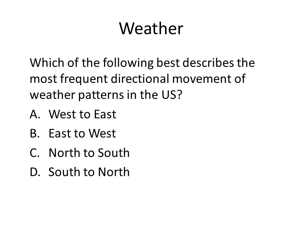 Weather Which of the following best describes the most frequent directional movement of weather patterns in the US.