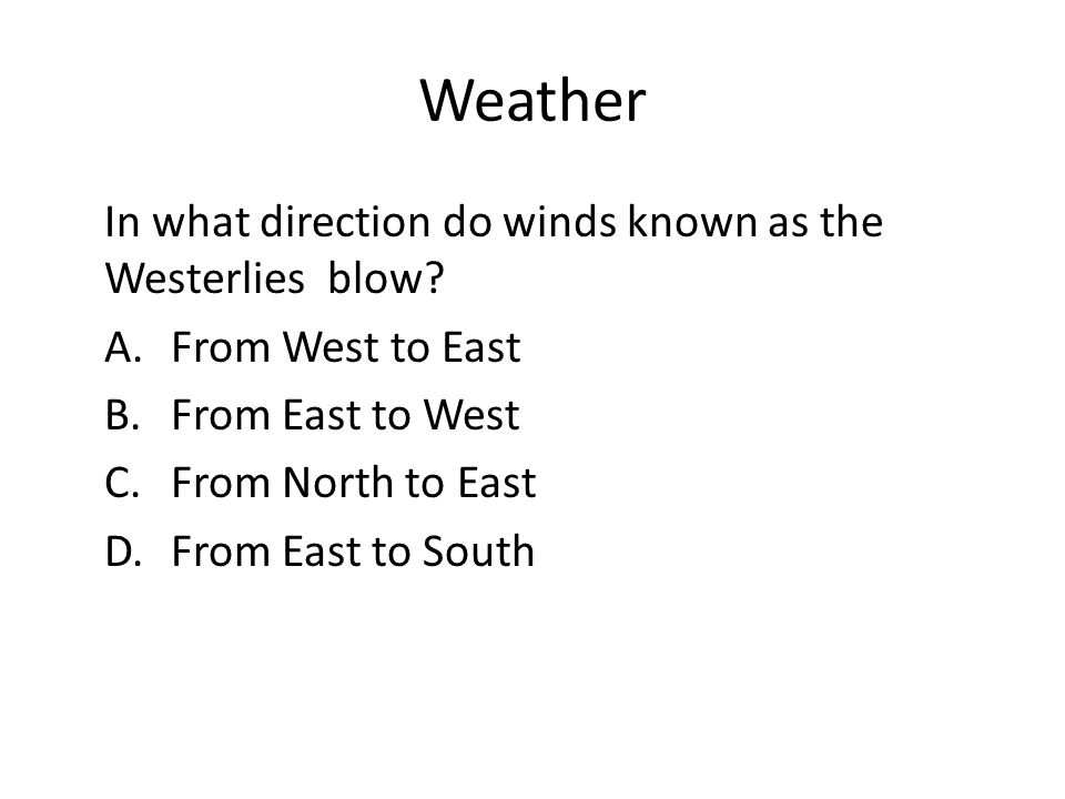 Weather In what direction do winds known as the Westerlies blow.