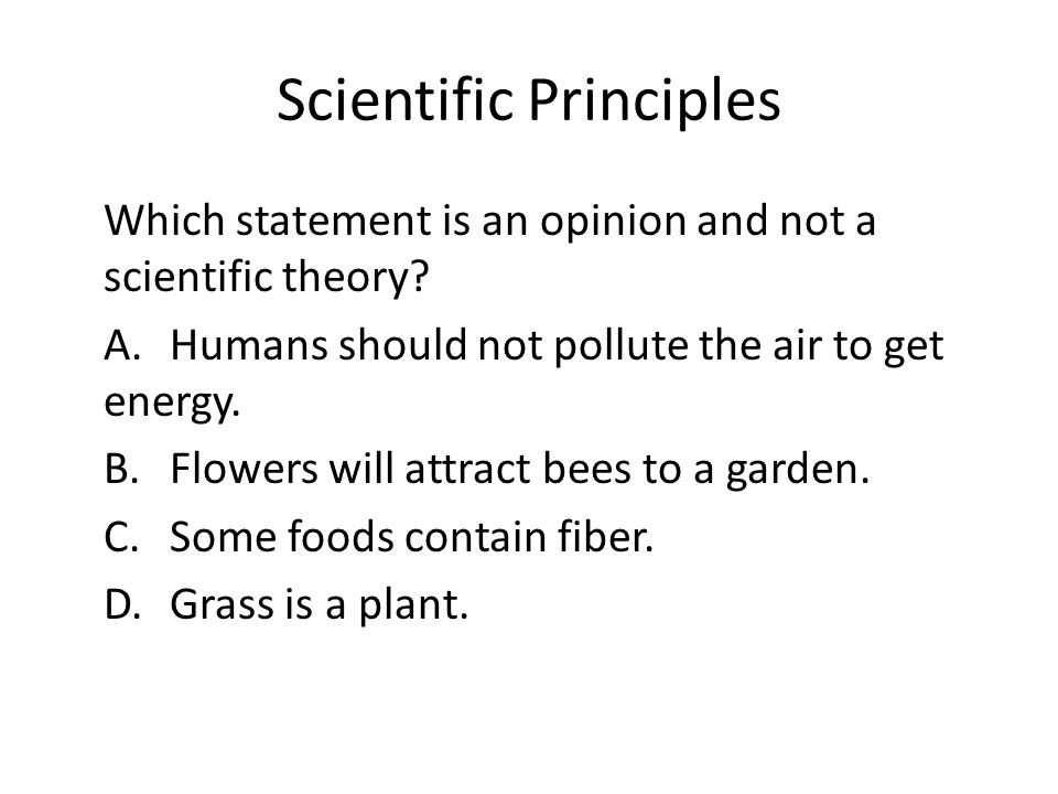 Scientific Principles Which statement is an opinion and not a scientific theory.