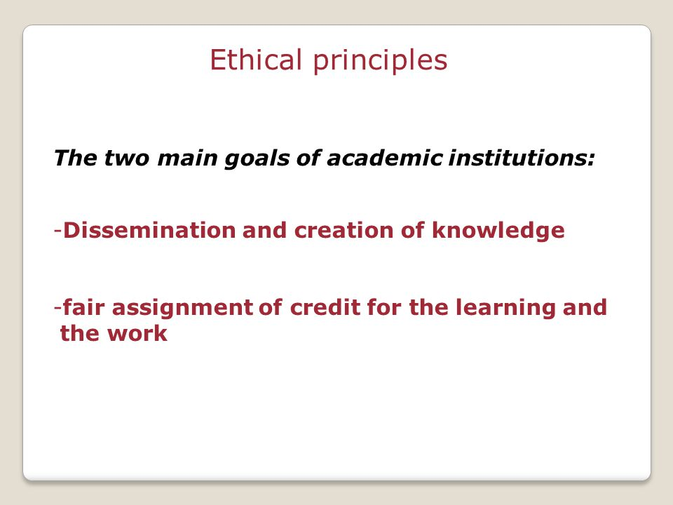The two main goals of academic institutions: -Dissemination and creation of knowledge -fair assignment of credit for the learning and the work