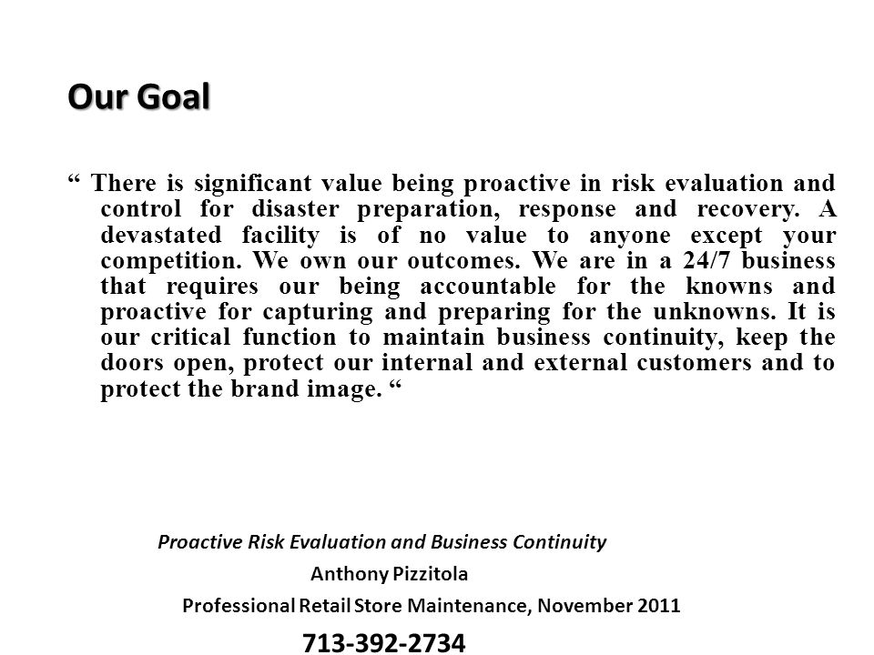 """Our Goal """" There is significant value being proactive in risk evaluation and control for disaster preparation, response and recovery. A devastated fac"""