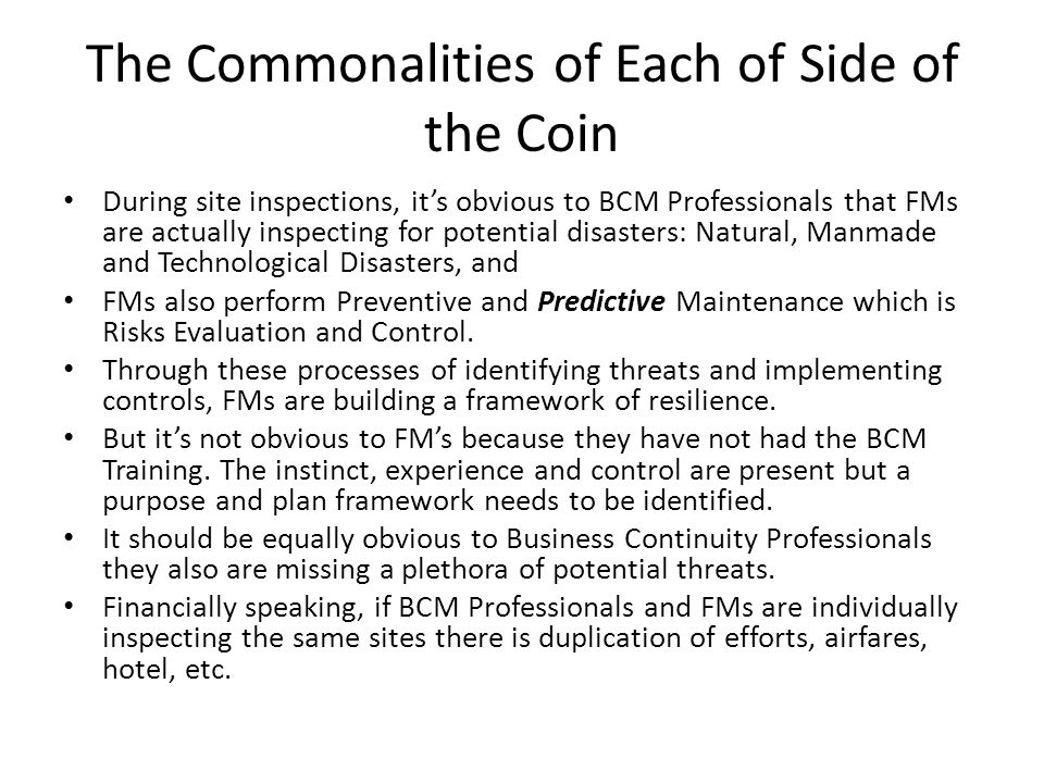 The Commonalities of Each of Side of the Coin During site inspections, it's obvious to BCM Professionals that FMs are actually inspecting for potentia