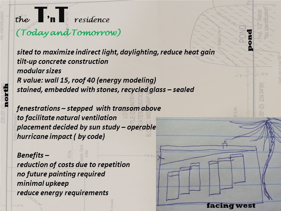 sited to maximize indirect light, daylighting, reduce heat gain tilt-up concrete construction modular sizes R value: wall 15, roof 40 (energy modeling) stained, embedded with stones, recycled glass – sealed fenestrations – stepped with transom above to facilitate natural ventilation placement decided by sun study – operable hurricane impact ( by code) Benefits – reduction of costs due to repetition no future painting required minimal upkeep reduce energy requirements north pond facing west