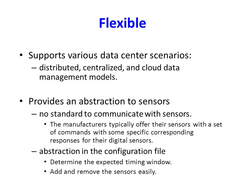 Flexible Supports various data center scenarios: – distributed, centralized, and cloud data management models.