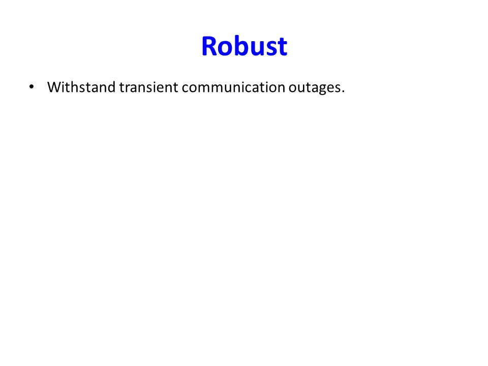Robust Withstand transient communication outages.