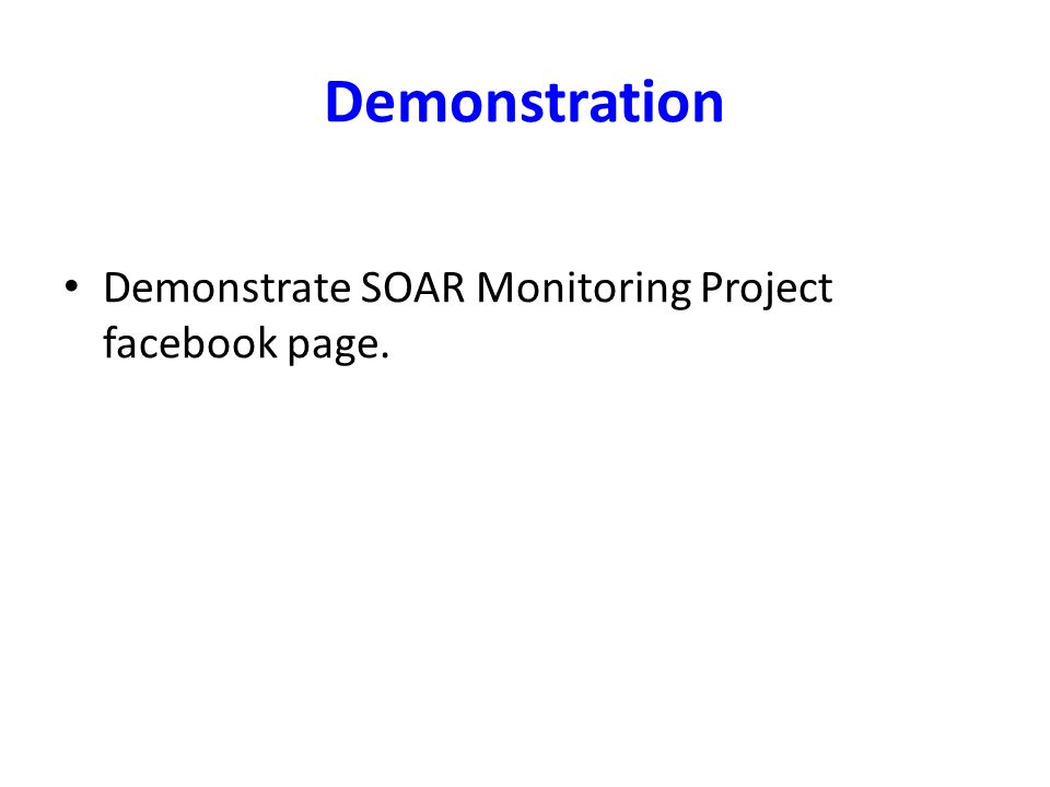 Demonstrate SOAR Monitoring Project facebook page. Demonstration