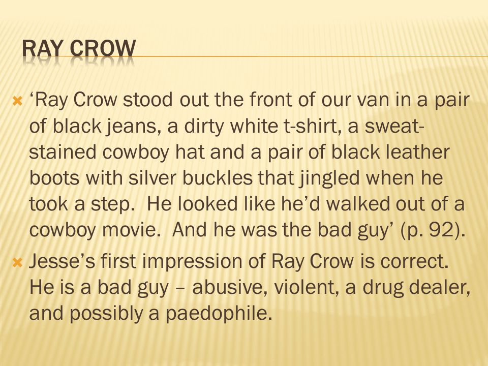  'Ray Crow stood out the front of our van in a pair of black jeans, a dirty white t-shirt, a sweat- stained cowboy hat and a pair of black leather boots with silver buckles that jingled when he took a step.
