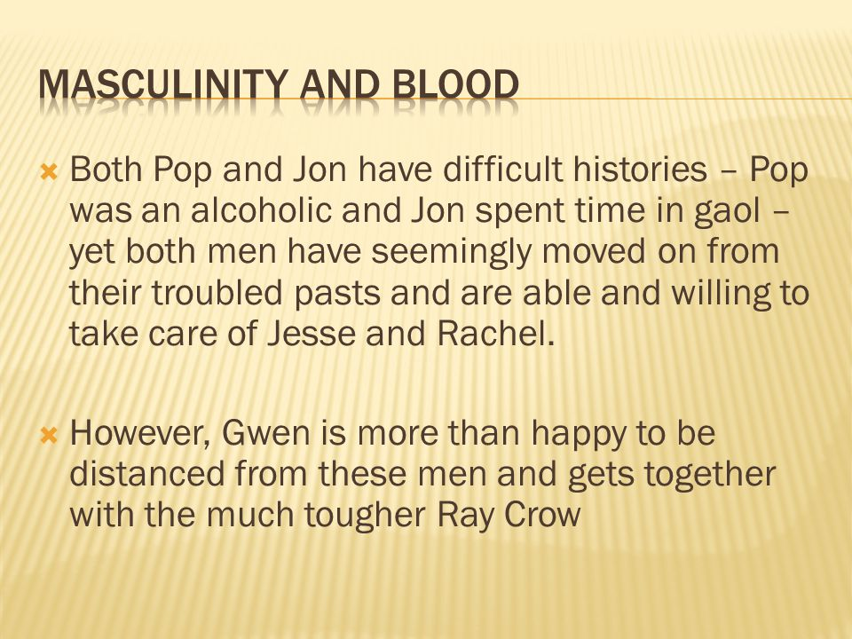  Both Pop and Jon have difficult histories – Pop was an alcoholic and Jon spent time in gaol – yet both men have seemingly moved on from their troubled pasts and are able and willing to take care of Jesse and Rachel.