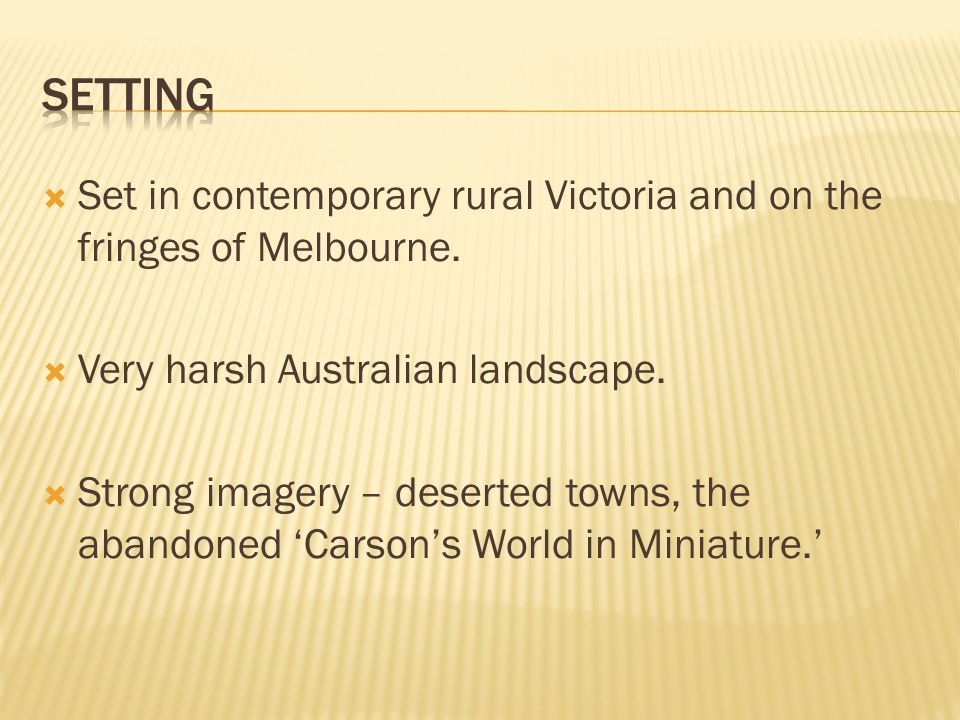  Set in contemporary rural Victoria and on the fringes of Melbourne.