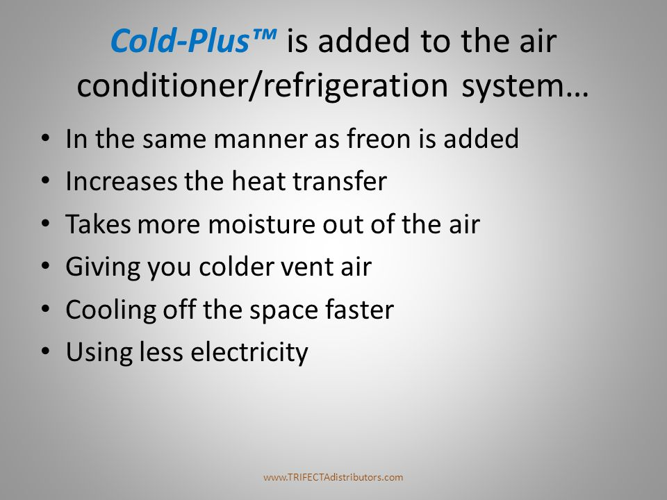 Cold-Plus™ is added to the air conditioner/refrigeration system… In the same manner as freon is added Increases the heat transfer Takes more moisture