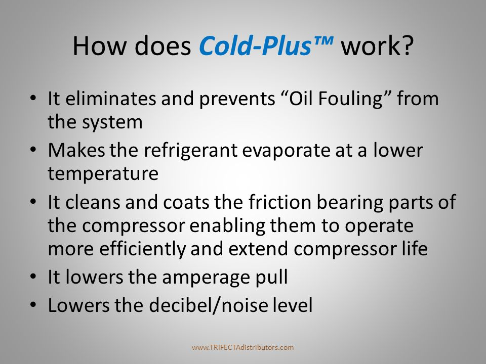 "How does Cold-Plus™ work? It eliminates and prevents ""Oil Fouling"" from the system Makes the refrigerant evaporate at a lower temperature It cleans an"
