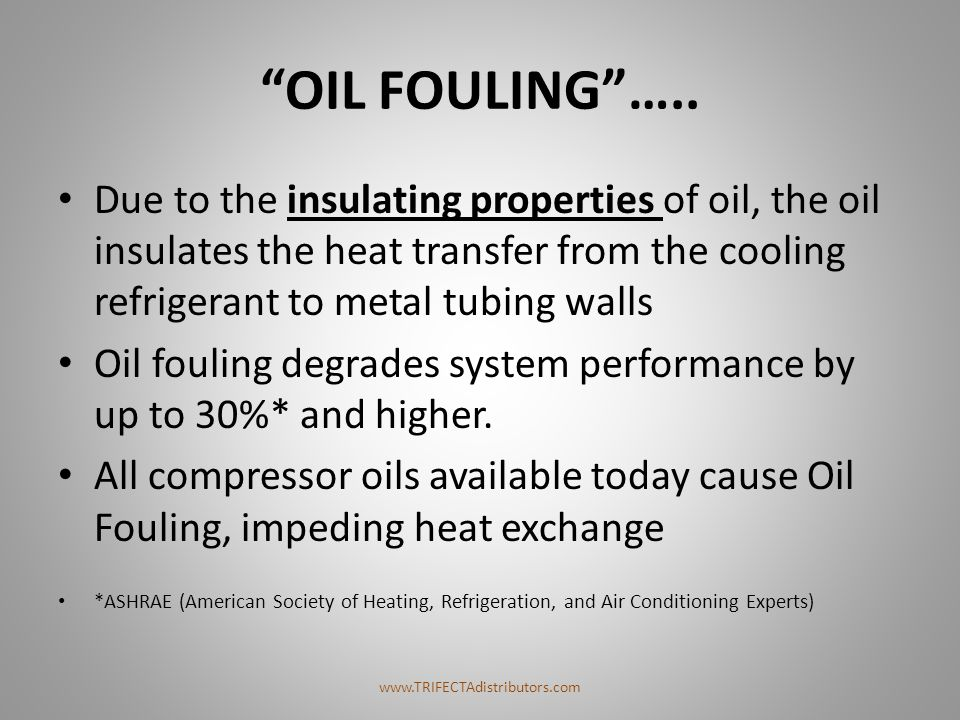 """OIL FOULING""….. Due to the insulating properties of oil, the oil insulates the heat transfer from the cooling refrigerant to metal tubing walls Oil f"