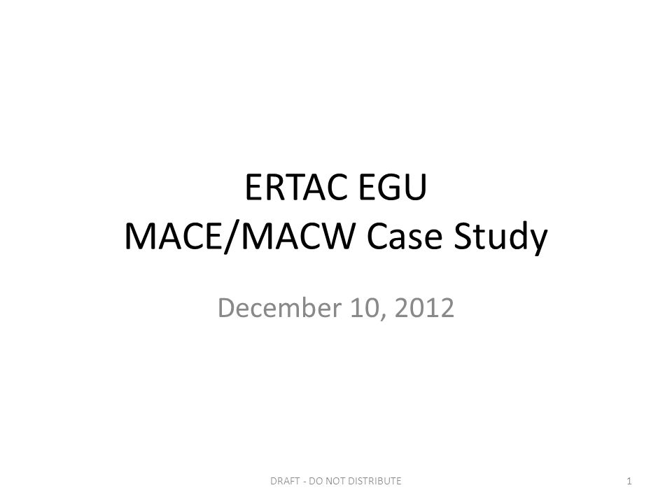 ERTAC EGU MACE/MACW Case Study December 10, 2012 DRAFT - DO NOT DISTRIBUTE1