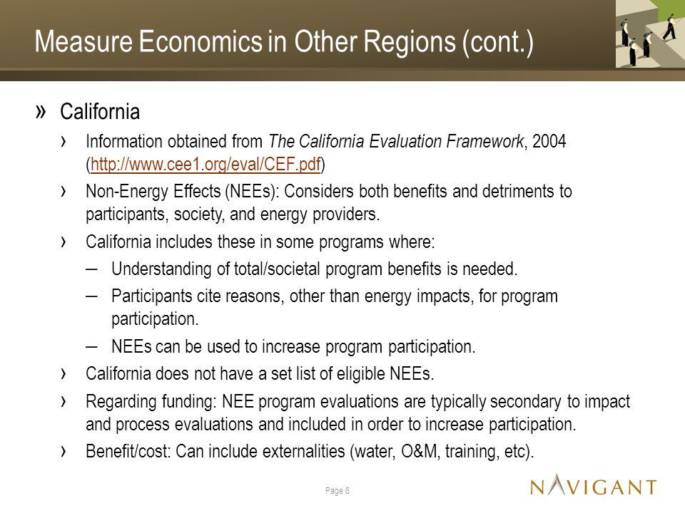Measure Economics in Other Regions (cont.) » California › Information obtained from The California Evaluation Framework, 2004 (http://www.cee1.org/eval/CEF.pdf)http://www.cee1.org/eval/CEF.pdf › Non-Energy Effects (NEEs): Considers both benefits and detriments to participants, society, and energy providers.