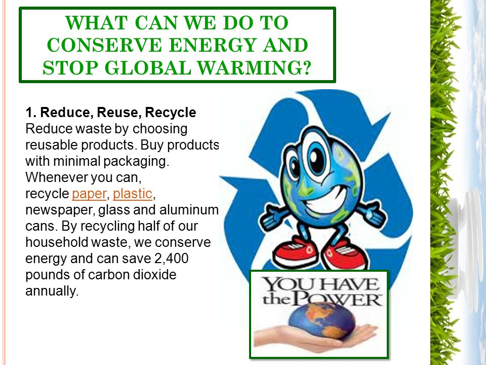 1. Reduce, Reuse, Recycle Reduce waste by choosing reusable products.