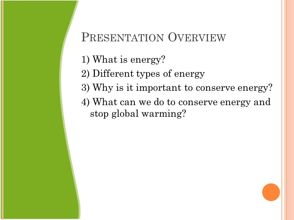 P RESENTATION O VERVIEW 1) What is energy.