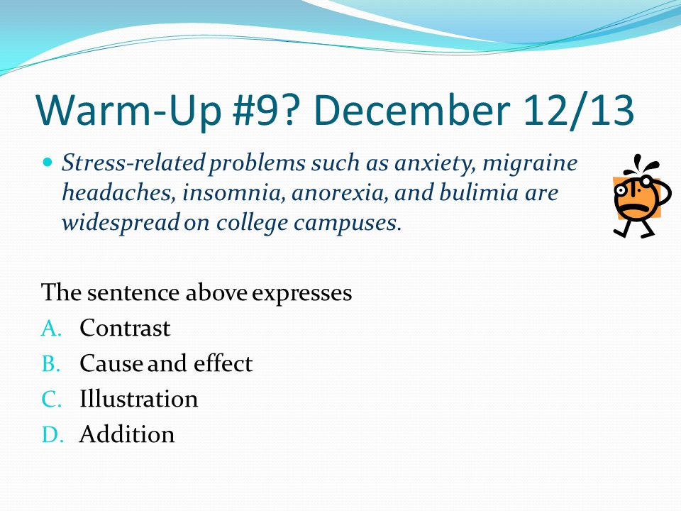Warm-Up #9? December 12/13 Stress-related problems such as anxiety, migraine headaches, insomnia, anorexia, and bulimia are widespread on college camp