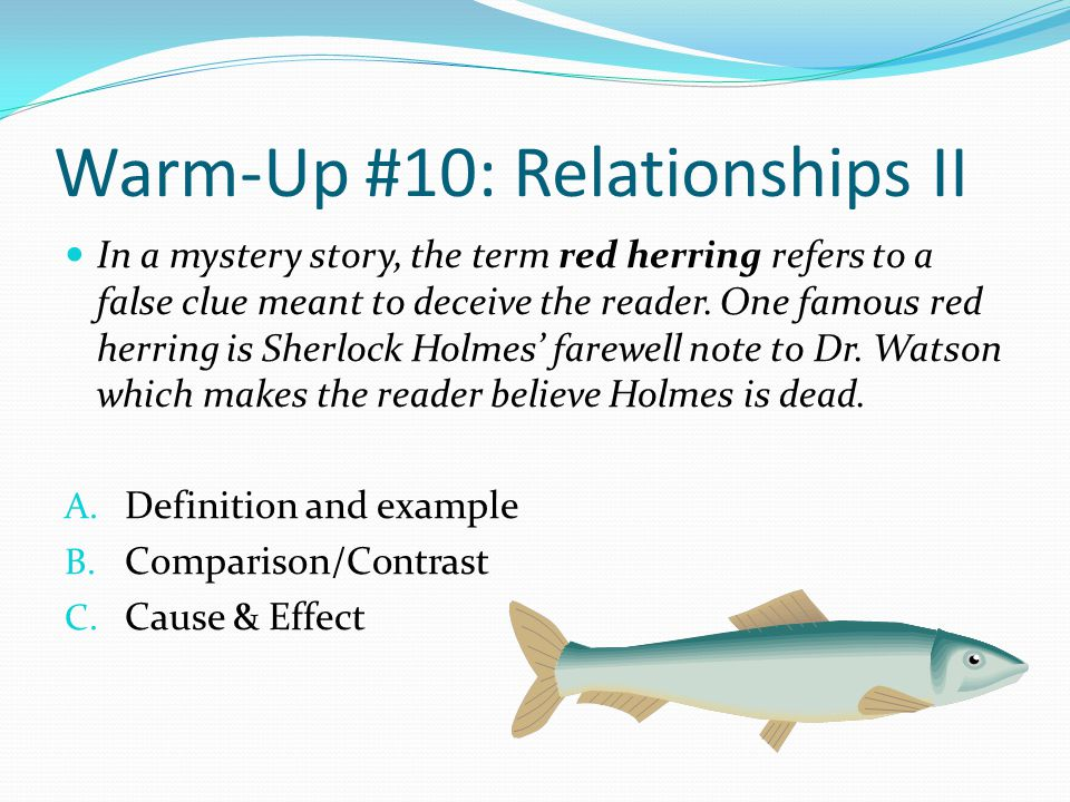 Warm-Up #10: Relationships II In a mystery story, the term red herring refers to a false clue meant to deceive the reader.