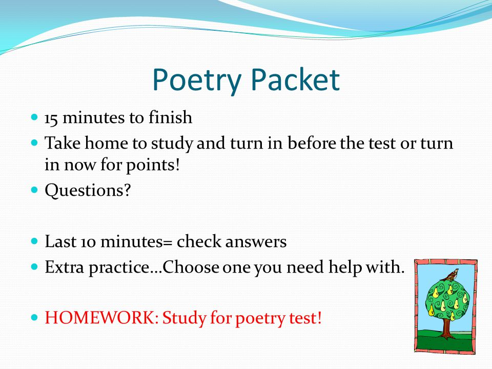Poetry Packet 15 minutes to finish Take home to study and turn in before the test or turn in now for points.