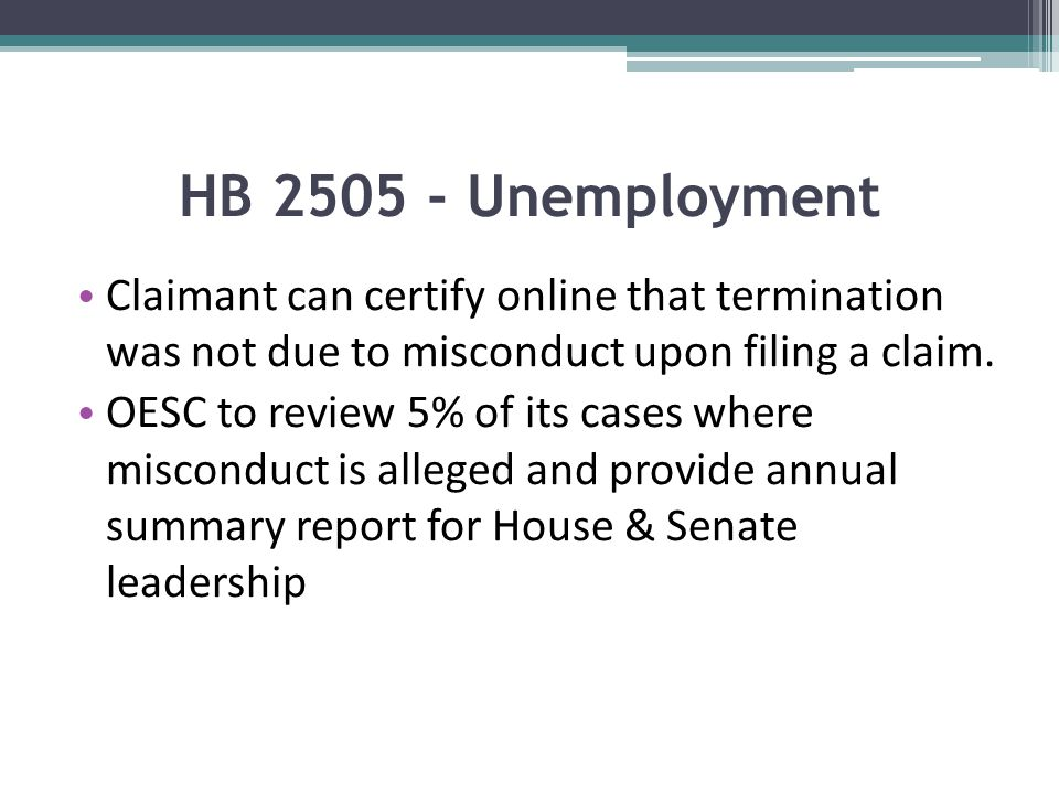 HB 2505 - Unemployment Claimant can certify online that termination was not due to misconduct upon filing a claim.