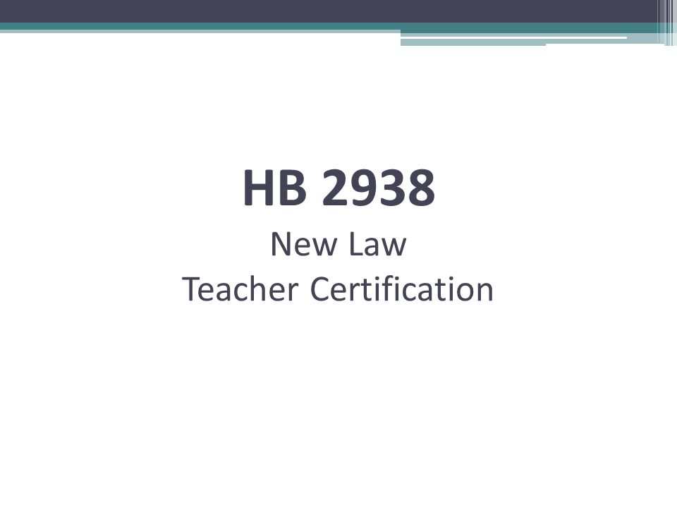 HB 2938 New Law Teacher Certification